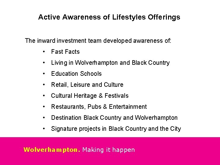 Active Awareness of Lifestyles Offerings The inward investment team developed awareness of: • Fast