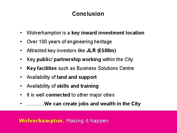 Conclusion • Wolverhampton is a key inward investment location • Over 100 years of