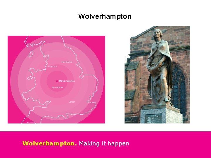 Wolverhampton. Making it happen