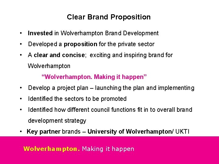 Clear Brand Proposition • Invested in Wolverhampton Brand Development • Developed a proposition for