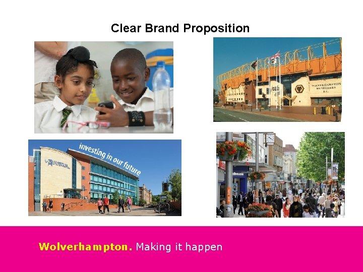 Clear Brand Proposition Wolverhampton. Making it happen
