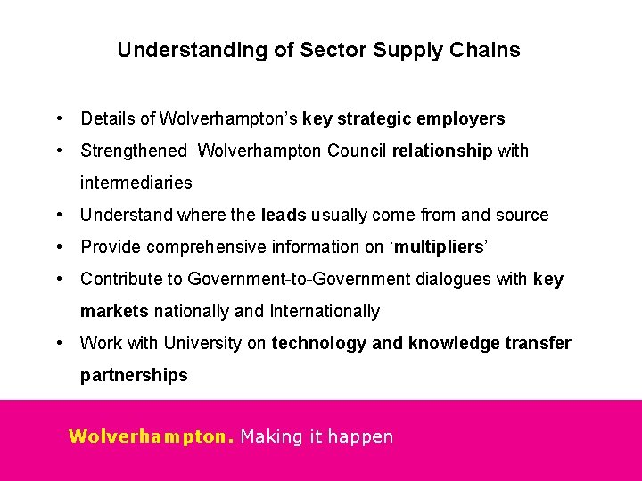 Understanding of Sector Supply Chains • Details of Wolverhampton's key strategic employers • Strengthened