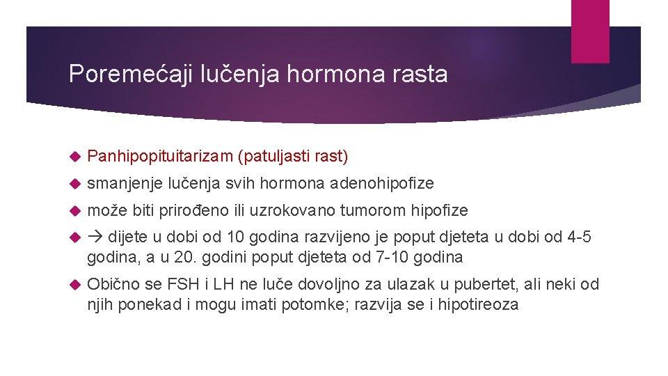 Poremećaji lučenja hormona rasta Panhipopituitarizam (patuljasti rast) smanjenje lučenja svih hormona adenohipofize može biti