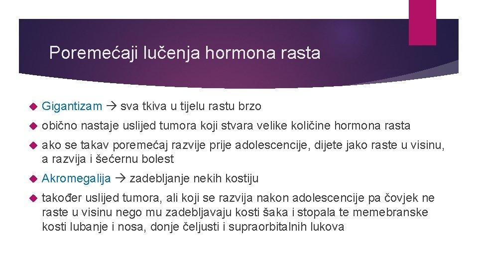 Poremećaji lučenja hormona rasta Gigantizam sva tkiva u tijelu rastu brzo obično nastaje uslijed
