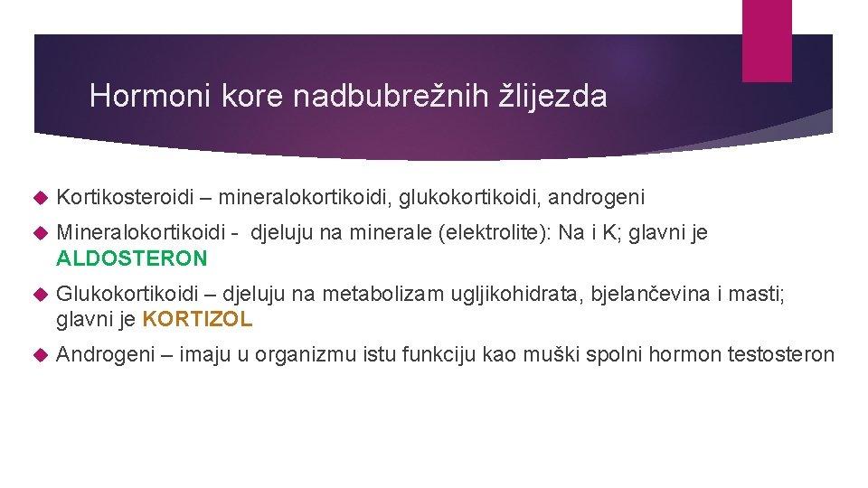 Hormoni kore nadbubrežnih žlijezda Kortikosteroidi – mineralokortikoidi, glukokortikoidi, androgeni Mineralokortikoidi - djeluju na minerale