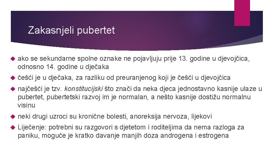 Zakasnjeli pubertet ako se sekundarne spolne oznake ne pojavljuju prije 13. godine u djevojčica,