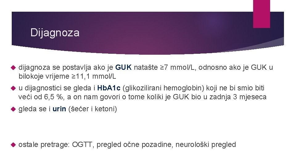 Dijagnoza dijagnoza se postavlja ako je GUK natašte ≥ 7 mmol/L, odnosno ako je