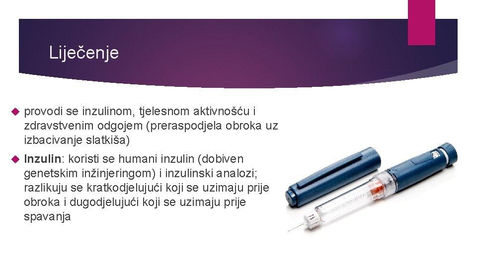 Liječenje provodi se inzulinom, tjelesnom aktivnošću i zdravstvenim odgojem (preraspodjela obroka uz izbacivanje slatkiša)