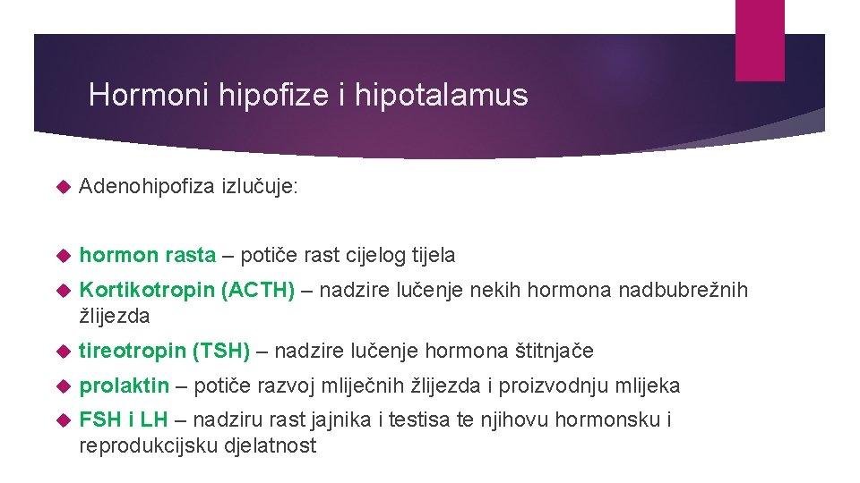 Hormoni hipofize i hipotalamus Adenohipofiza izlučuje: hormon rasta – potiče rast cijelog tijela Kortikotropin