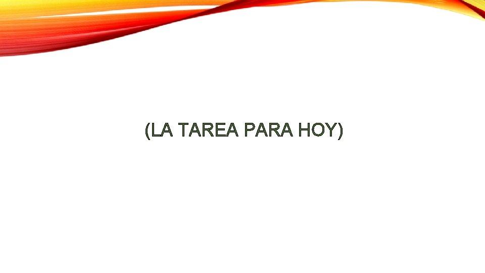 (LA TAREA PARA HOY)