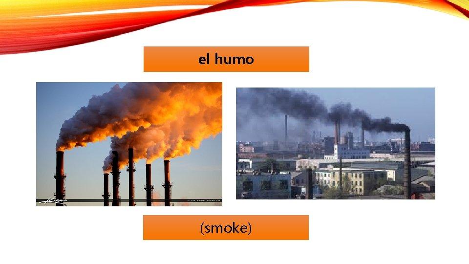 el humo (smoke)