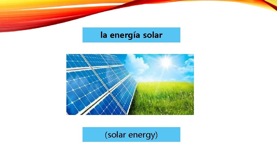 la energía solar (solar energy)