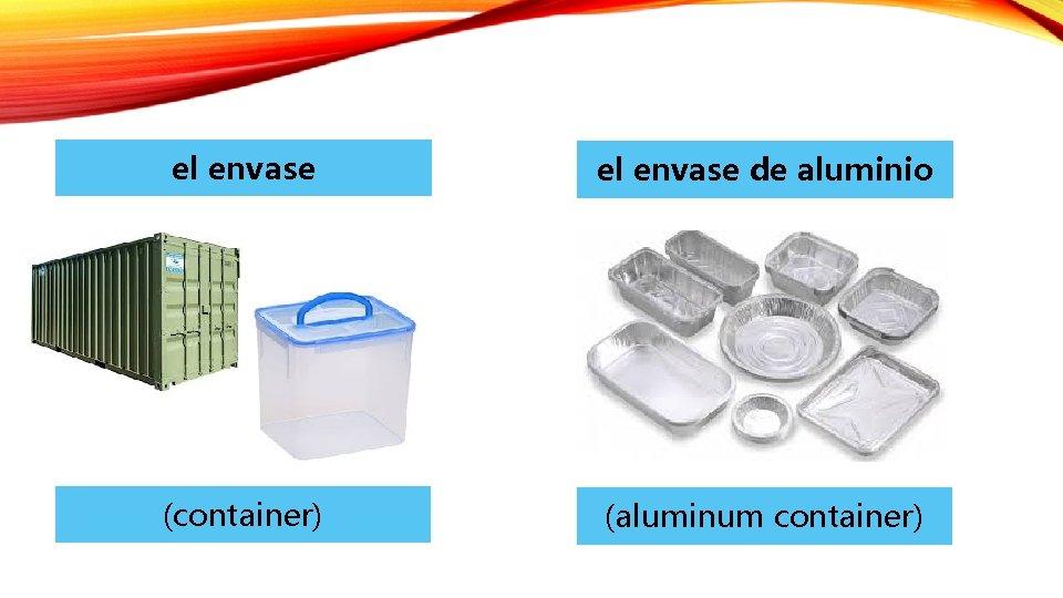 el envase de aluminio (container) (aluminum container)