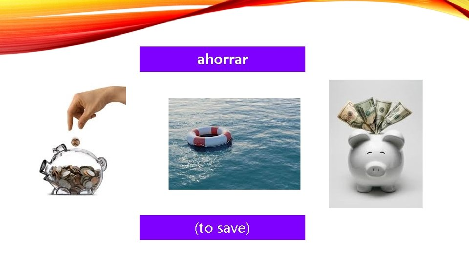 ahorrar (to save)