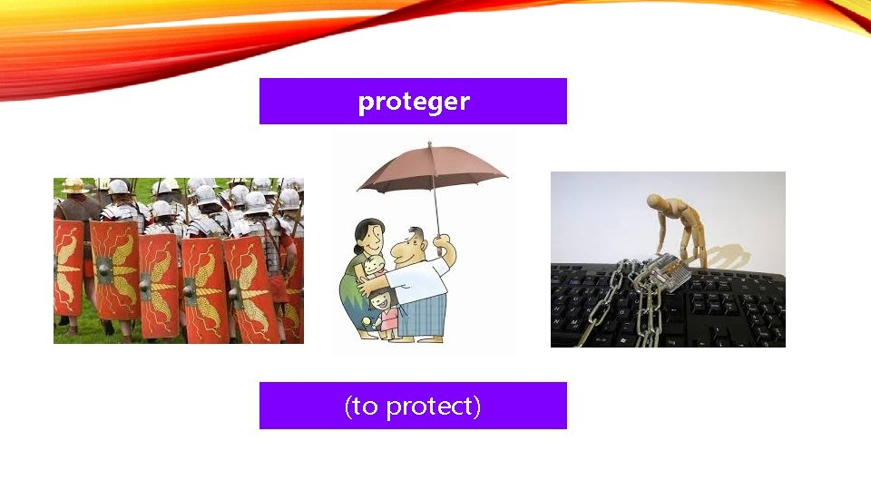 proteger (to protect)
