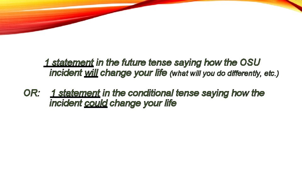 1 statement in the future tense saying how the OSU incident will change your