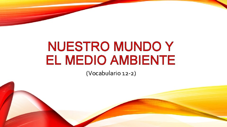 NUESTRO MUNDO Y EL MEDIO AMBIENTE (Vocabulario 12 -2)