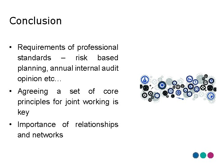 Conclusion • Requirements of professional standards – risk based planning, annual internal audit opinion