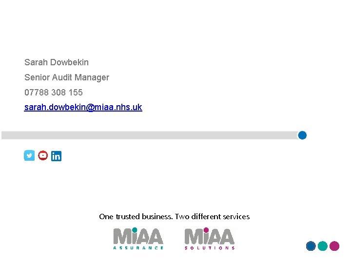 Sarah Dowbekin Senior Audit Manager 07788 308 155 sarah. dowbekin@miaa. nhs. uk One trusted