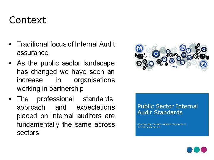 Context • Traditional focus of Internal Audit assurance • As the public sector landscape