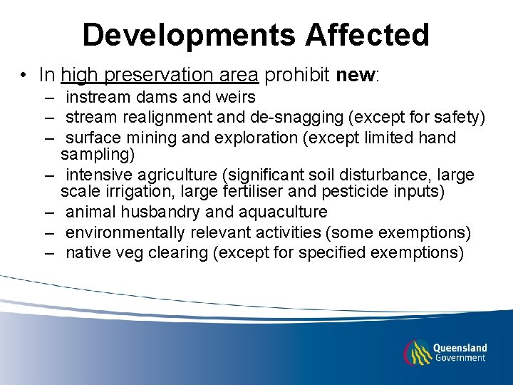 Developments Affected • In high preservation area prohibit new: – instream dams and weirs