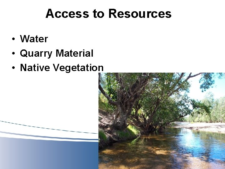 Access to Resources • Water • Quarry Material • Native Vegetation