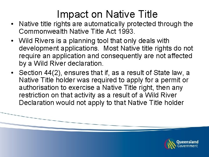Impact on Native Title • Native title rights are automatically protected through the Commonwealth