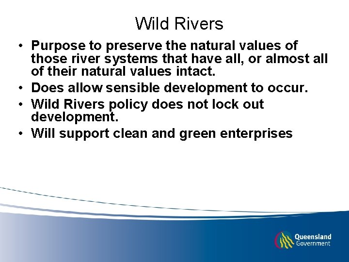 Wild Rivers • Purpose to preserve the natural values of those river systems that