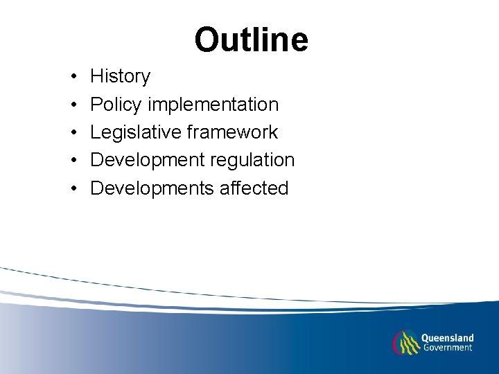 Outline • • • History Policy implementation Legislative framework Development regulation Developments affected