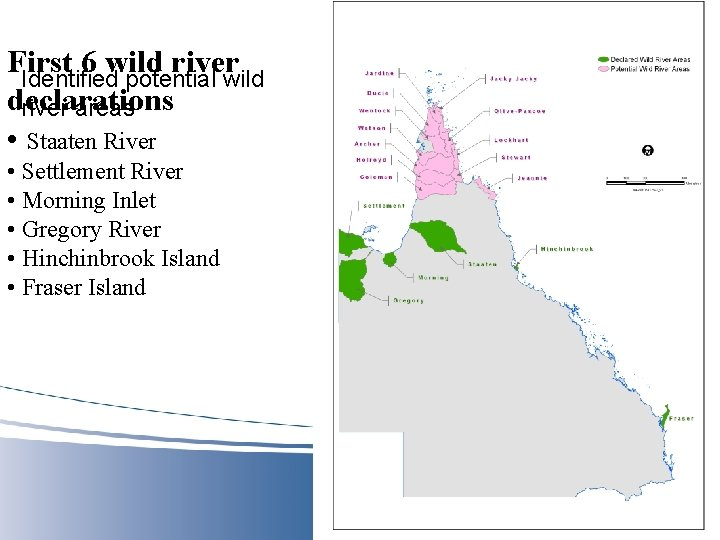 First 6 wild river Identified potential wild river areas declarations river • Staaten River