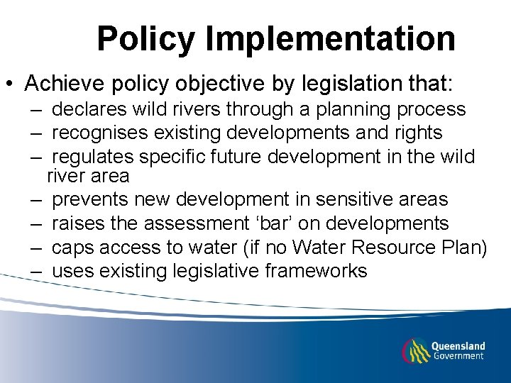 Policy Implementation • Achieve policy objective by legislation that: – declares wild rivers through