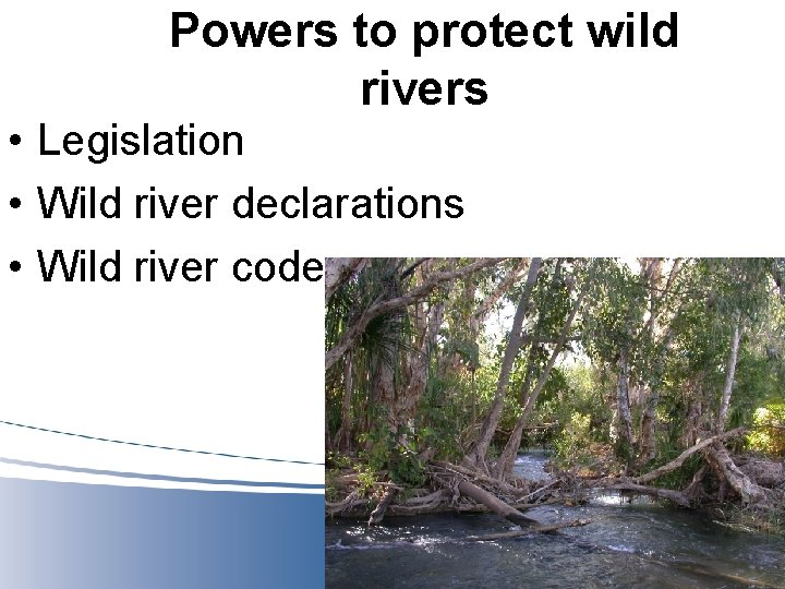 Powers to protect wild rivers • Legislation • Wild river declarations • Wild river