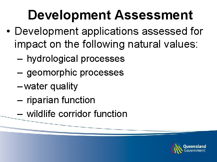 Development Assessment • Development applications assessed for impact on the following natural values: –