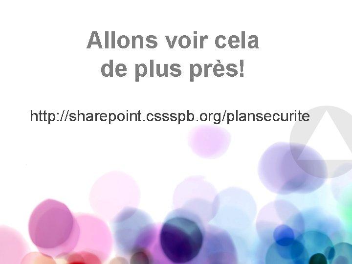 Allons voir cela de plus près! http: //sharepoint. cssspb. org/plansecurite