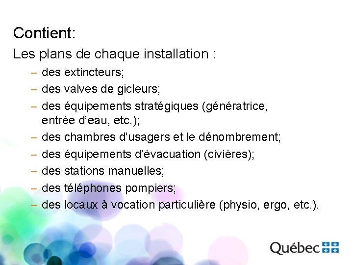 Contient: Les plans de chaque installation : – des extincteurs; – des valves de