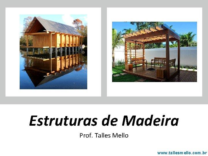 Estruturas de Madeira Prof. Talles Mello www. tallesmello. com. br