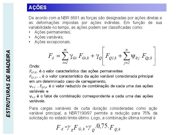 AÇÕES ESTRUTURAS DE MADEIRA De acordo com a NBR 8681 as forças são designadas