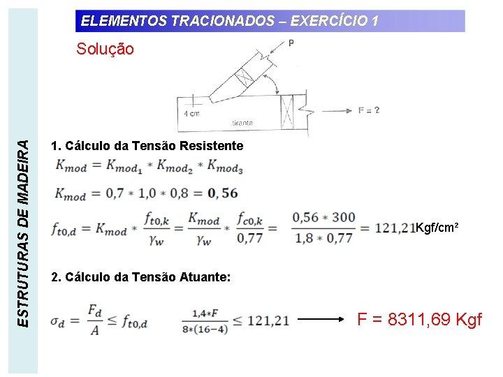 ELEMENTOS TRACIONADOS – EXERCÍCIO 1 ESTRUTURAS DE MADEIRA Solução 1. Cálculo da Tensão Resistente