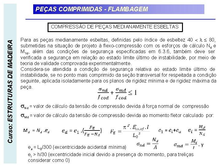 PEÇAS COMPRIMIDAS - FLAMBAGEM Curso: ESTRUTURAS DE MADEIRA COMPRESSÃO DE PEÇAS MEDIANAMENTE ESBELTAS Para