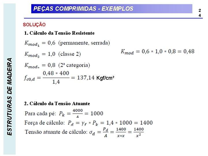 PEÇAS COMPRIMIDAS - EXEMPLOS SOLUÇÃO ESTRUTURAS DE MADEIRA 1. Cálculo da Tensão Resistente Kgf/cm²