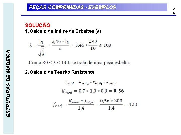PEÇAS COMPRIMIDAS - EXEMPLOS SOLUÇÃO ESTRUTURAS DE MADEIRA 1. Calculo do índice de Esbeltes