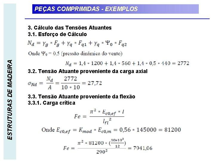 PEÇAS COMPRIMIDAS - EXEMPLOS ESTRUTURAS DE MADEIRA 3. Cálculo das Tensões Atuantes 3. 1.