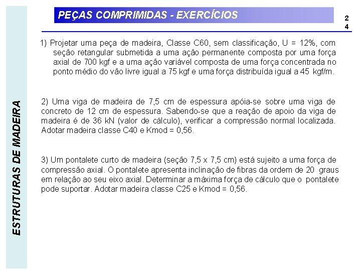 PEÇAS COMPRIMIDAS - EXERCÍCIOS ESTRUTURAS DE MADEIRA 1) Projetar uma peça de madeira, Classe