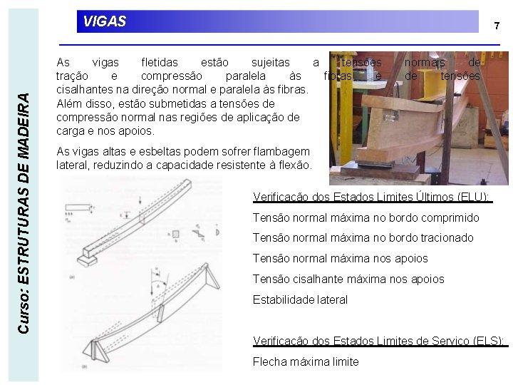 Curso: ESTRUTURAS DE MADEIRA VIGAS 7 As vigas fletidas estão sujeitas a tensões tração