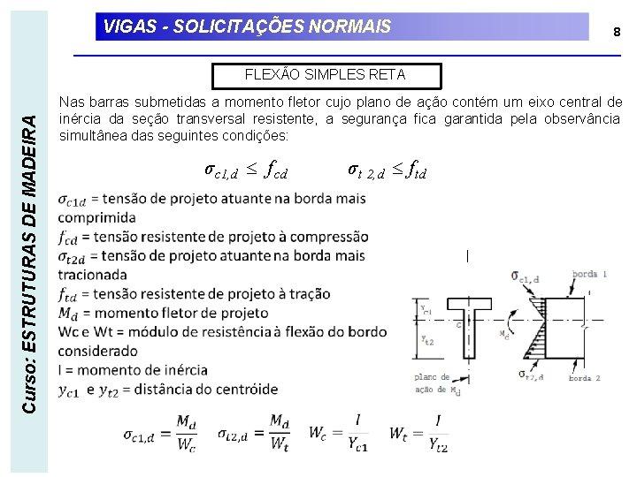 VIGAS - SOLICITAÇÕES NORMAIS 8 Curso: ESTRUTURAS DE MADEIRA FLEXÃO SIMPLES RETA Nas barras