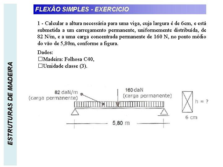FLEXÃO SIMPLES - EXERCICIO ESTRUTURAS DE MADEIRA 1 - Calcular a altura necessária para