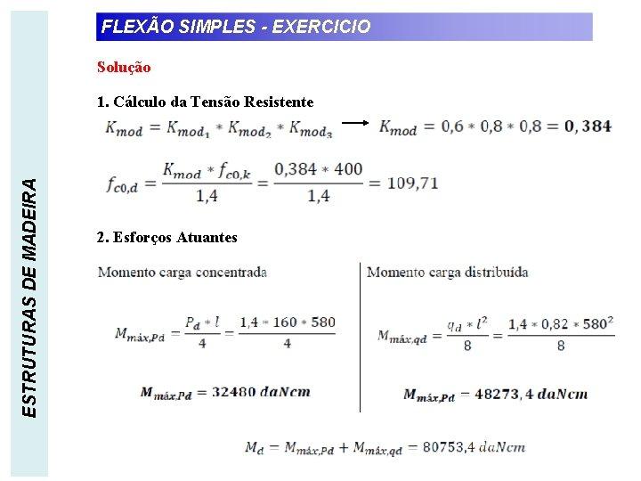 FLEXÃO SIMPLES - EXERCICIO Solução ESTRUTURAS DE MADEIRA 1. Cálculo da Tensão Resistente 2.