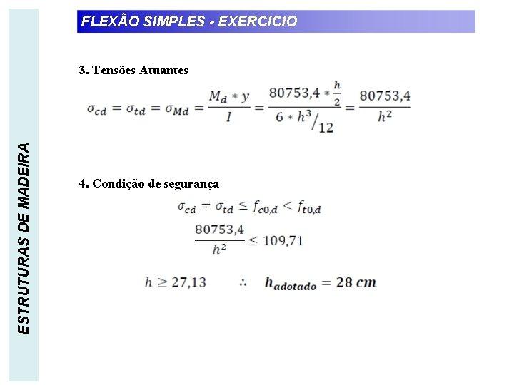 FLEXÃO SIMPLES - EXERCICIO ESTRUTURAS DE MADEIRA 3. Tensões Atuantes 4. Condição de segurança