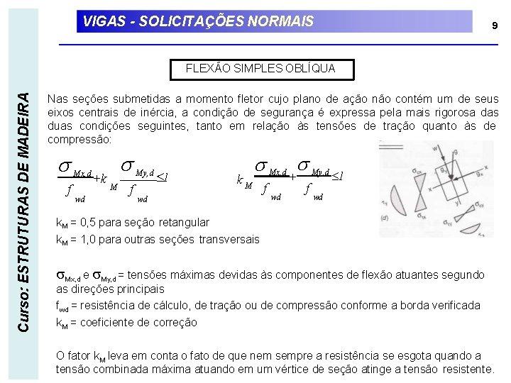 VIGAS - SOLICITAÇÕES NORMAIS 9 Curso: ESTRUTURAS DE MADEIRA FLEXÃO SIMPLES OBLÍQUA Nas seções