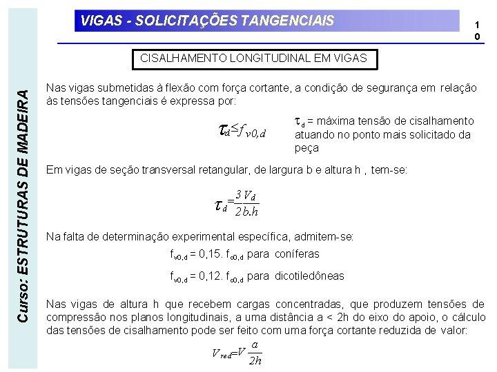 VIGAS - SOLICITAÇÕES TANGENCIAIS 1 0 Curso: ESTRUTURAS DE MADEIRA CISALHAMENTO LONGITUDINAL EM VIGAS